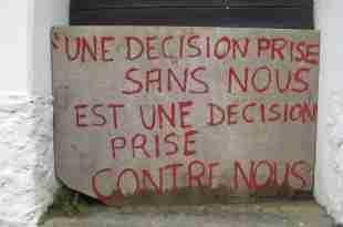 une décision prise sans nous est une décision prise contre nous